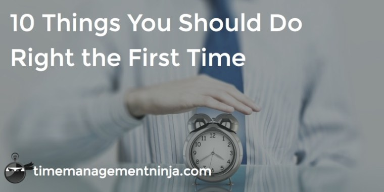 10_Things_You_Should_Do_Right_the_First_Time