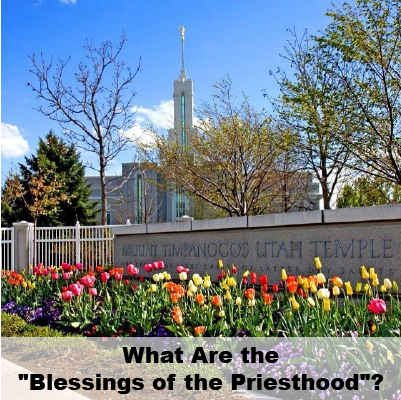 """What Are the """"Blessings of the Priesthood""""?"""