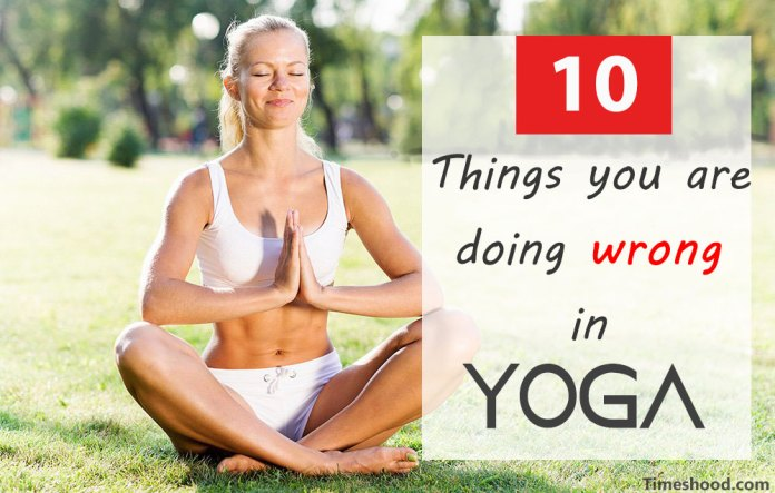Yoga for beginner, Yoga gone wrong, 10 Things you are doing wrong in yoga