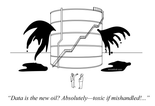 Cartoon: Data is the new oil? Absolutely -- toxic if mishandled!