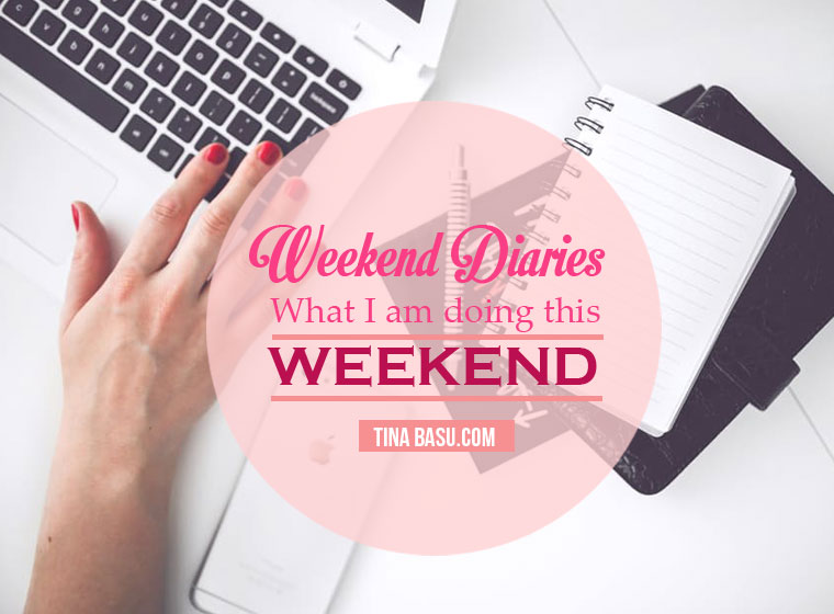 weekend-diaries--what-i-am-doing-this-weekend