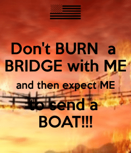 don-t-burn-a-bridge-with-me-and-then-expect-me-to-send-a-boat