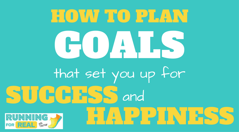 How to Plan Goals That Set You Up For Success and Happiness