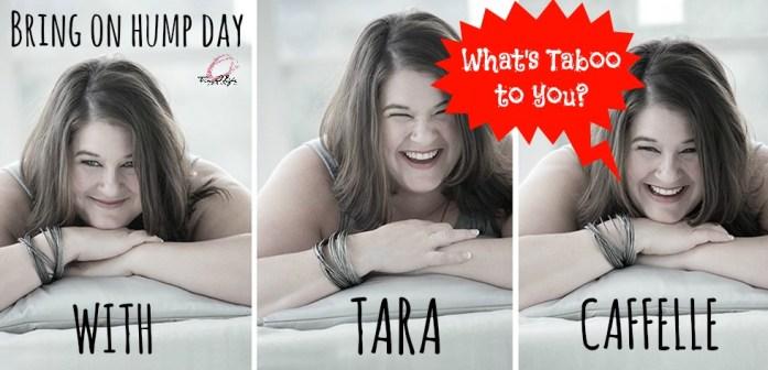 Tara What's Taboo to you