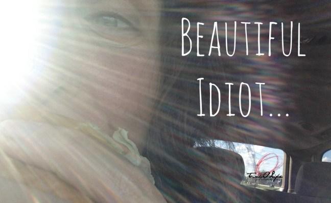 Beautiful Idiot