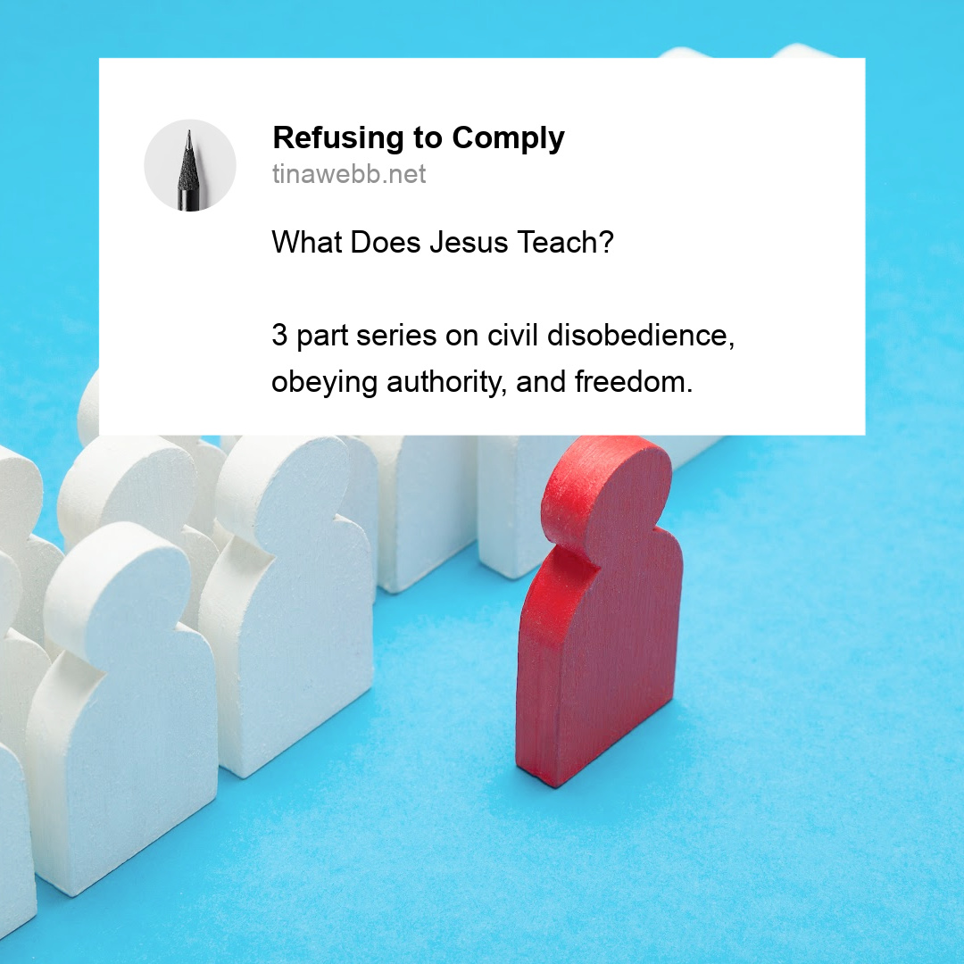 Part 2 of Refusing to Comply: What Does Jesus Think?