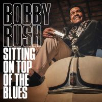 Bobby Rush | Sitting On Top of The Blues