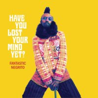 Fantastic Negrito | Have You Lost Your Mind Yet?