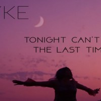 Layke | Tonight Can't Be The Last Time: Exclusive Video Premiere