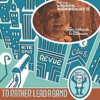 Now Hear This: Loudon Wainwright III | I'd Rather Lead a Band