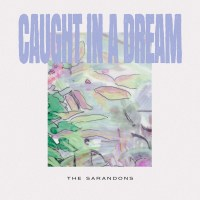 The Sarandons | Caught In A Dream: Exclusive Single Premiere