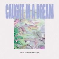The Sarandons | Caught In A Dream: Exclusive Single Premiere