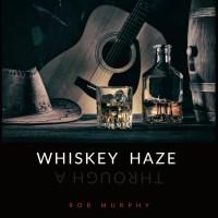 Rob Murphy Sees The World Through a Whiskey Haze