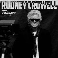 Albums Of The Week: Rodney Crowell | Triage