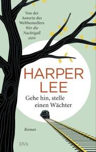 Cover Harper Lee Gehe hin, stelle einen Wächter