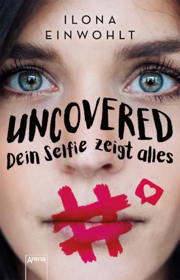 Cover Ilona Einwohlt: Uncovered - Dein Selfie zeigt alles