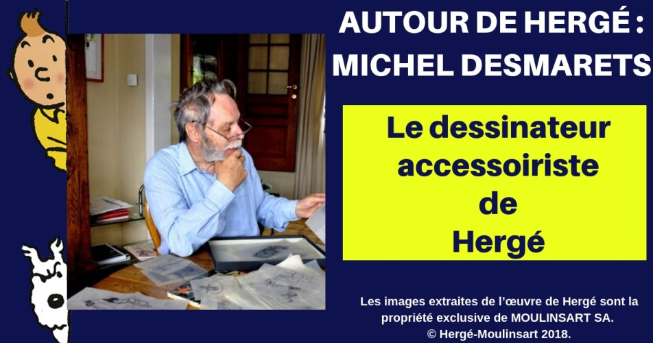 MICHEL DESMARETS UN COLLABORATEUR DISCRET MAIS INCONTOURNABLE AUX STUDIOS HERGÉ