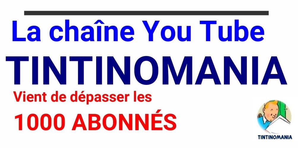 MERCI !!! 1 000 ABONNÉS SUR LA CHAÎNE YOUTUBE TINTINOMANIA