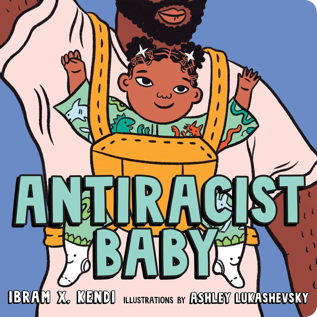Antiracist Baby by Ibrahim X. Kendi