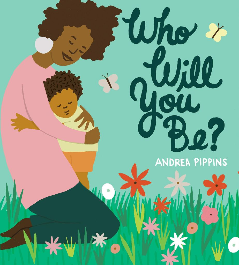 Who Will You Be? by Andrea Pippins