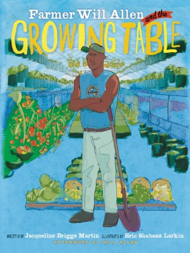 Farmer Will Allen and the Growing Table (Food Heroes) by Jacqueline Briggs Martin
