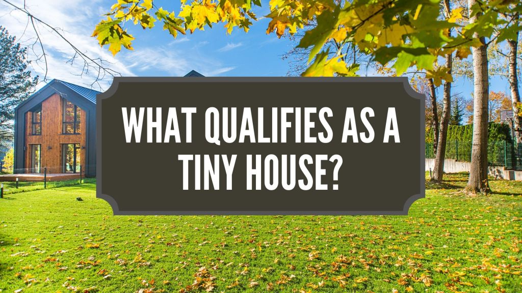 What Qualifies As A Tiny House