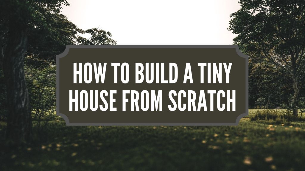 how to build a tiny house step by step