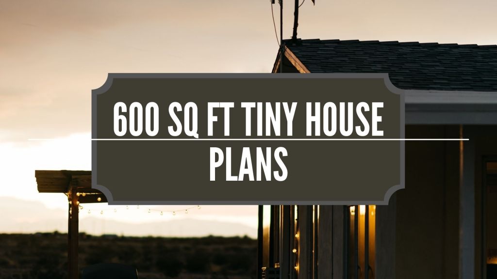 600 sq ft Tiny House Plans