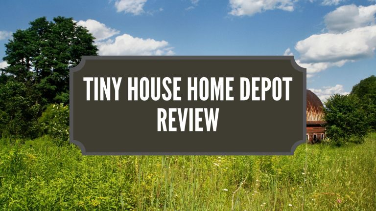 Tiny House Home Depot Review