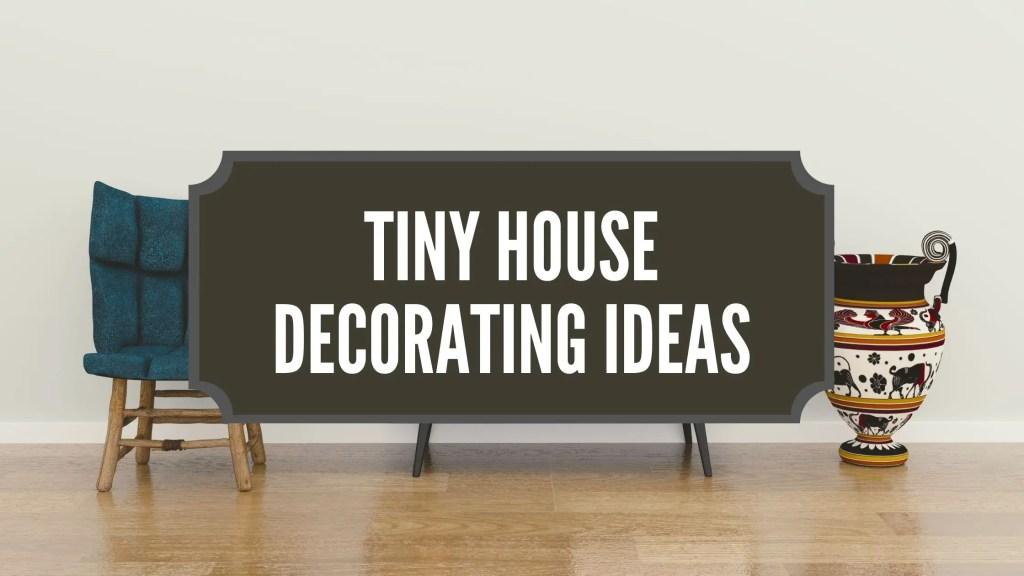 Tiny House Decorating Ideas