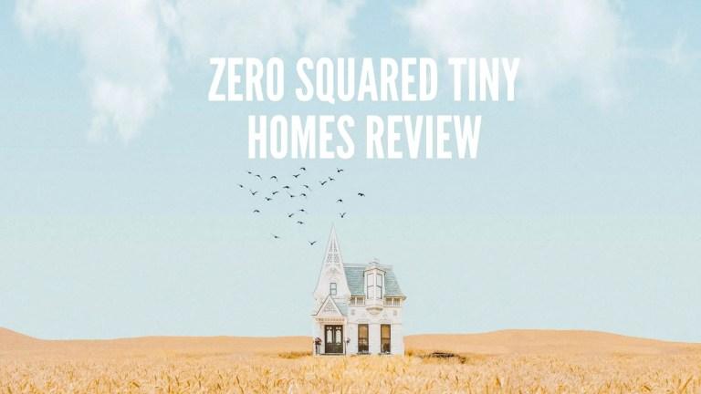 Zero Squared Tiny Homes Review