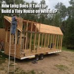how-long-does-it-take-to-build-a-tiny-house-on-wheels