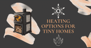 Heating Options for Tiny Homes