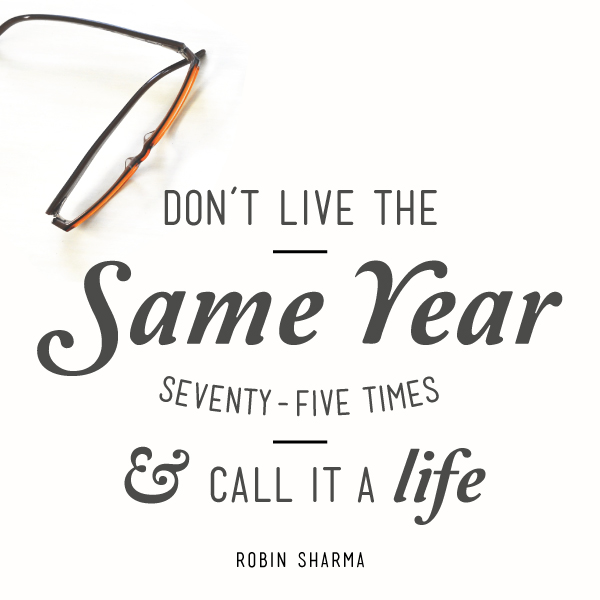 don't live the same year seventy-five times