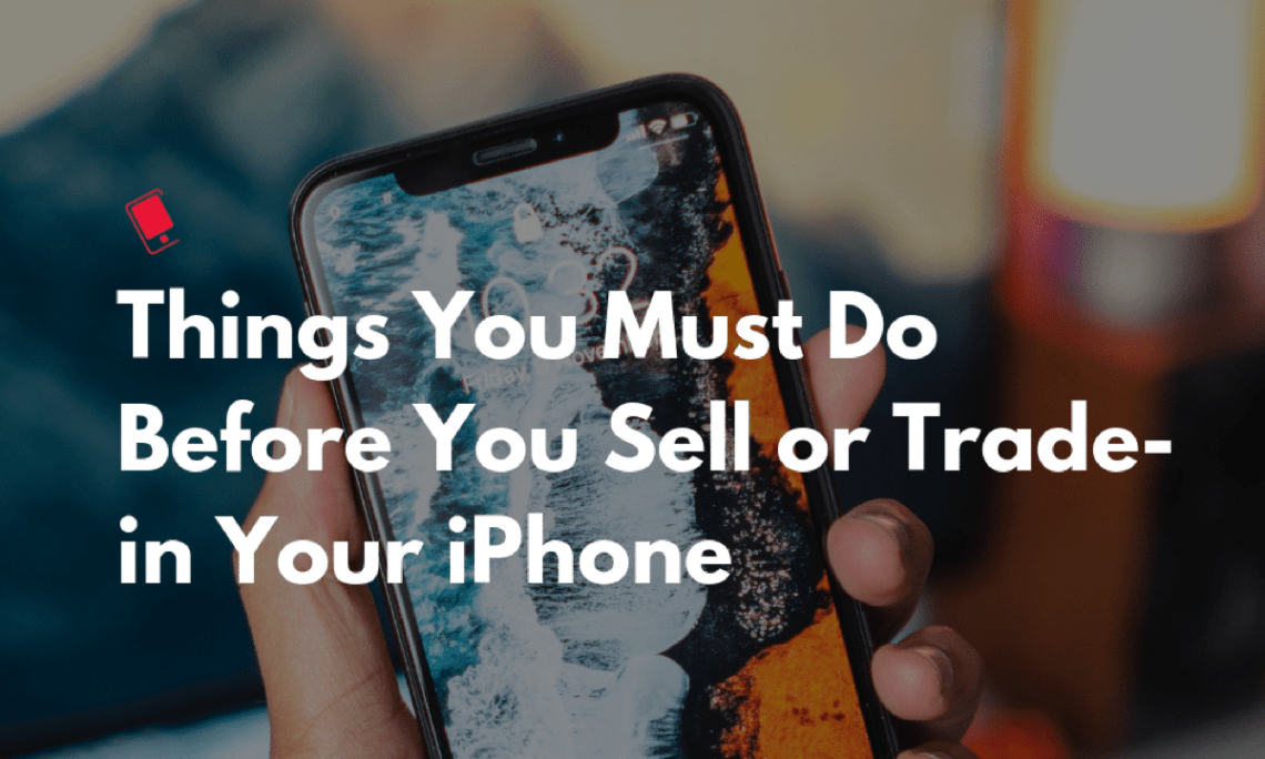 10 Things You Must Do Before You Sell or Trade-in Your iPhone