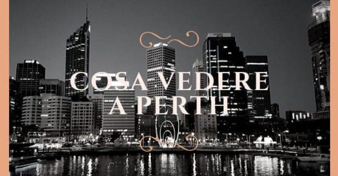 Copertina articolo Cosa vedere a Perth