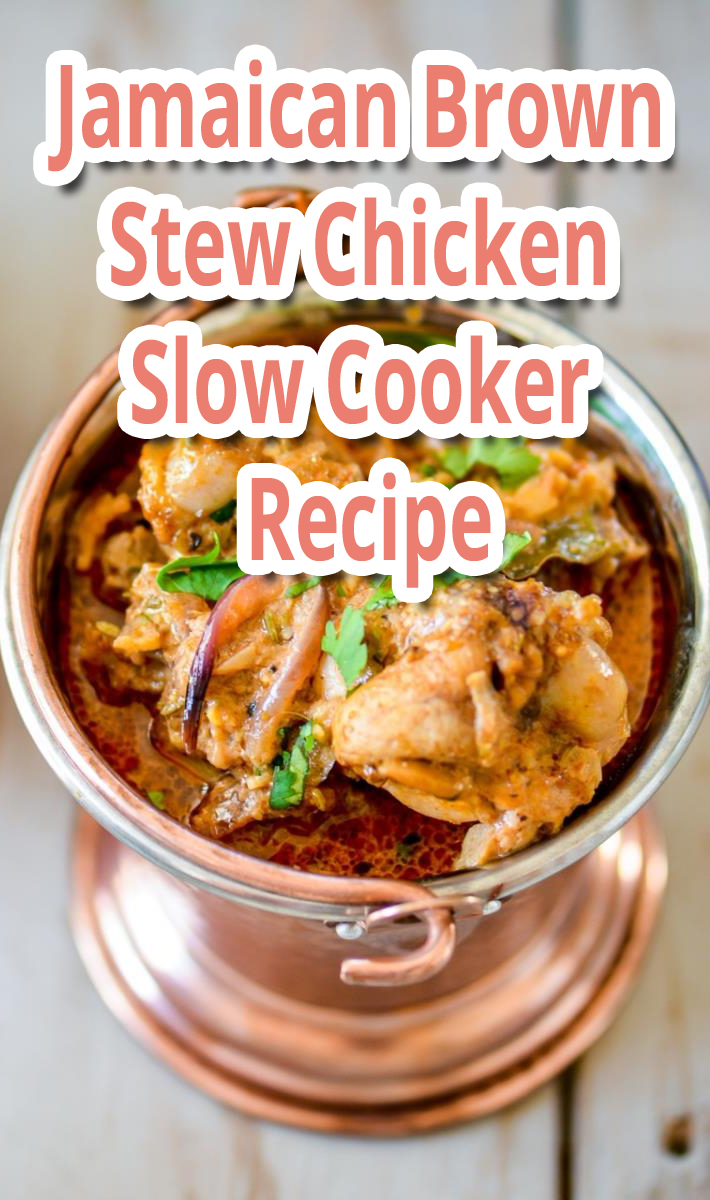 Jamaican Brown Stew Chicken Slow Cooker – Recipe