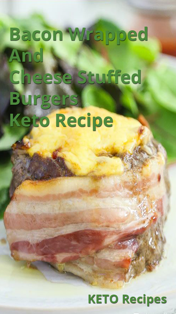 Bacon Wrapped And Cheese Stuffed Burgers - Keto Recipe