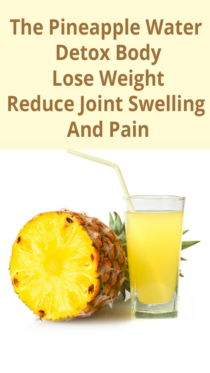 The Pineapple Water - Detox Body, Lose Weight, Reduce Joint Swelling And Pain