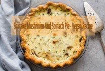 Shiitake Mushroom And Spinach Pie - Vegan Recipe