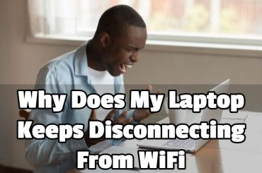 Why Does My Laptop Keeps Disconnecting From WiFi