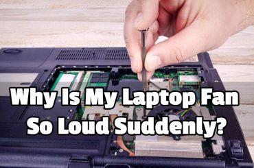 Why Is My Laptop Fan So Loud Suddenly