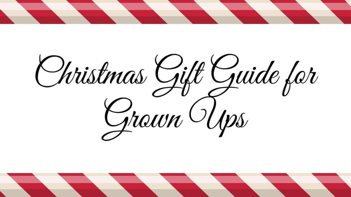 Christmas Gift Guide for Grown Ups