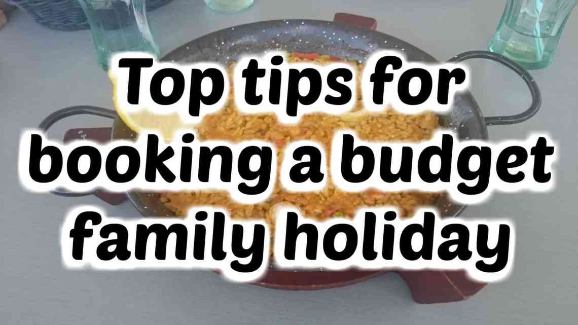 Top tips for booking a budget family holiday
