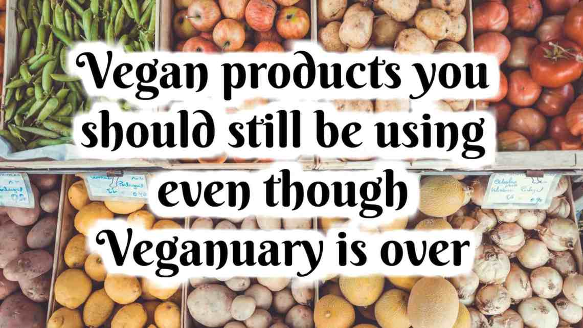 Vegan products you should still be using even though Veganuary is over
