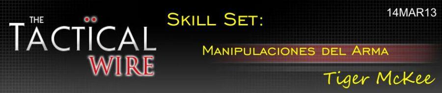 The Tactical Wire. Skill Set. Manipulaciones del Arma. Tiger McKee. 14MAR13