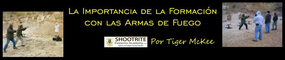 La Importancia de la Formación con las Armas de Fuego. Por Tiger McKee.