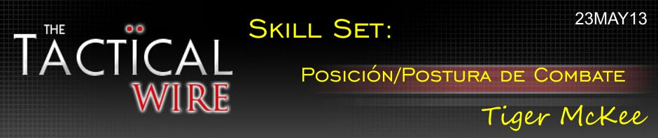 The Tactical Wire. Skill Set: Posición/Postura de Combate. Tiger McKee. 23MAY13