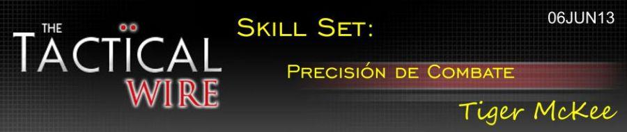 The Tactical Wire. Skill Set: Precisión de Combate. Tiger McKee. 06JUN13.