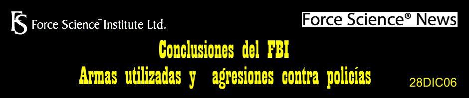 Conclusiones del FBI sobre armas utilizadas y agresiones contra policías en EE.UU. Force Science News. 28DIC06